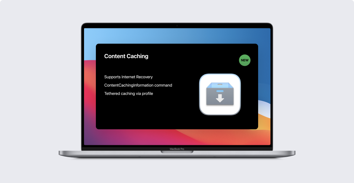 Mac Admins' Guide to Content Caching & What's Changing in macOS Big Sur