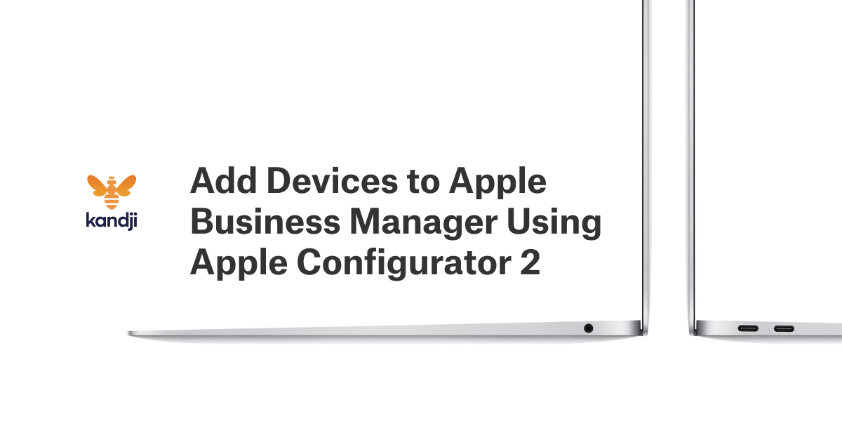 Add Devices to Apple Business Manager Using Apple Configurator 2