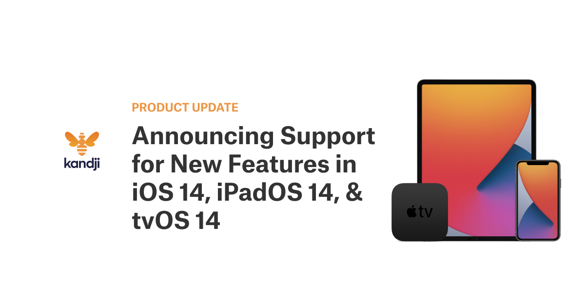 Announcing Support for New Features in iOS 14, iPadOS 14, & tvOS 14