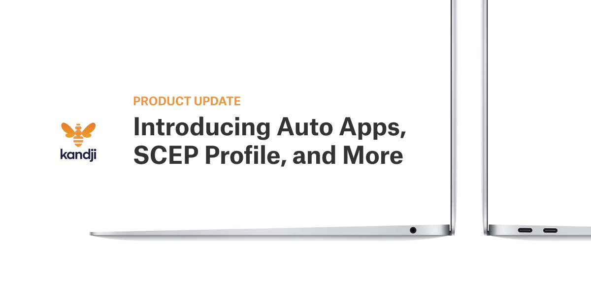 Introducing Auto Apps, SCEP Profile, and More