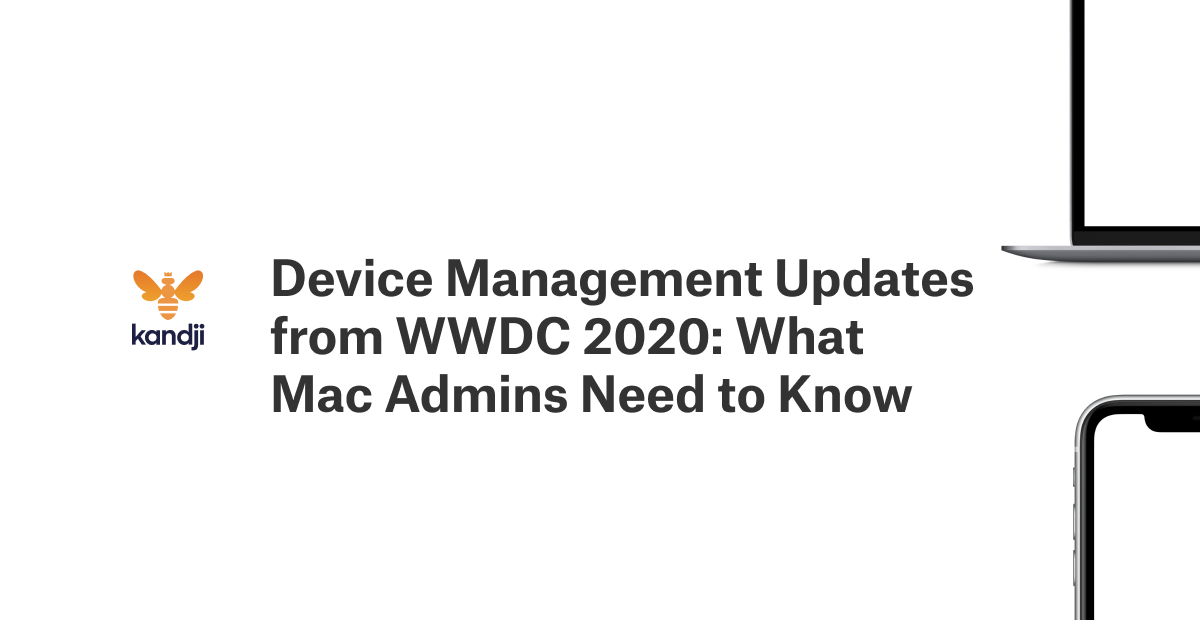 Device Management Updates from WWDC 2020: What Mac Admins Need to Know