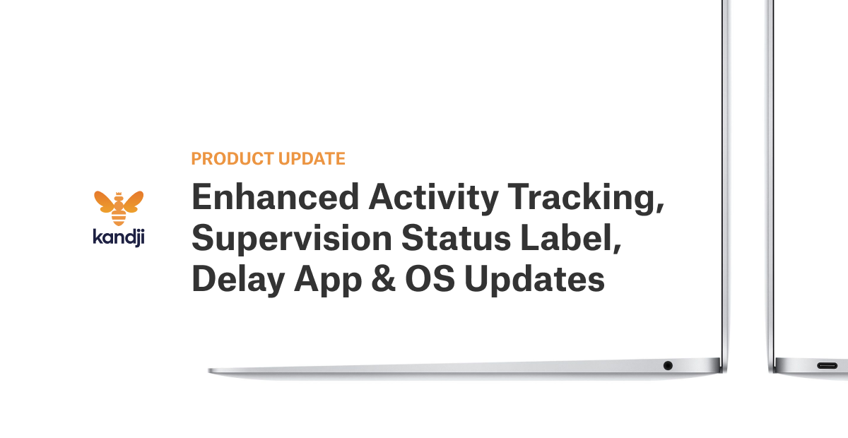 Product Update: Enhanced Activity Tracking, Supervision Status Label, Delay App & OS Updates