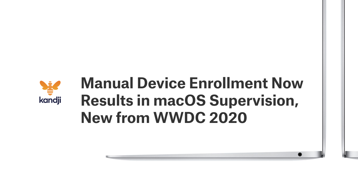 Manual Device Enrollment Now Results in macOS Supervision, New from WWDC 2020