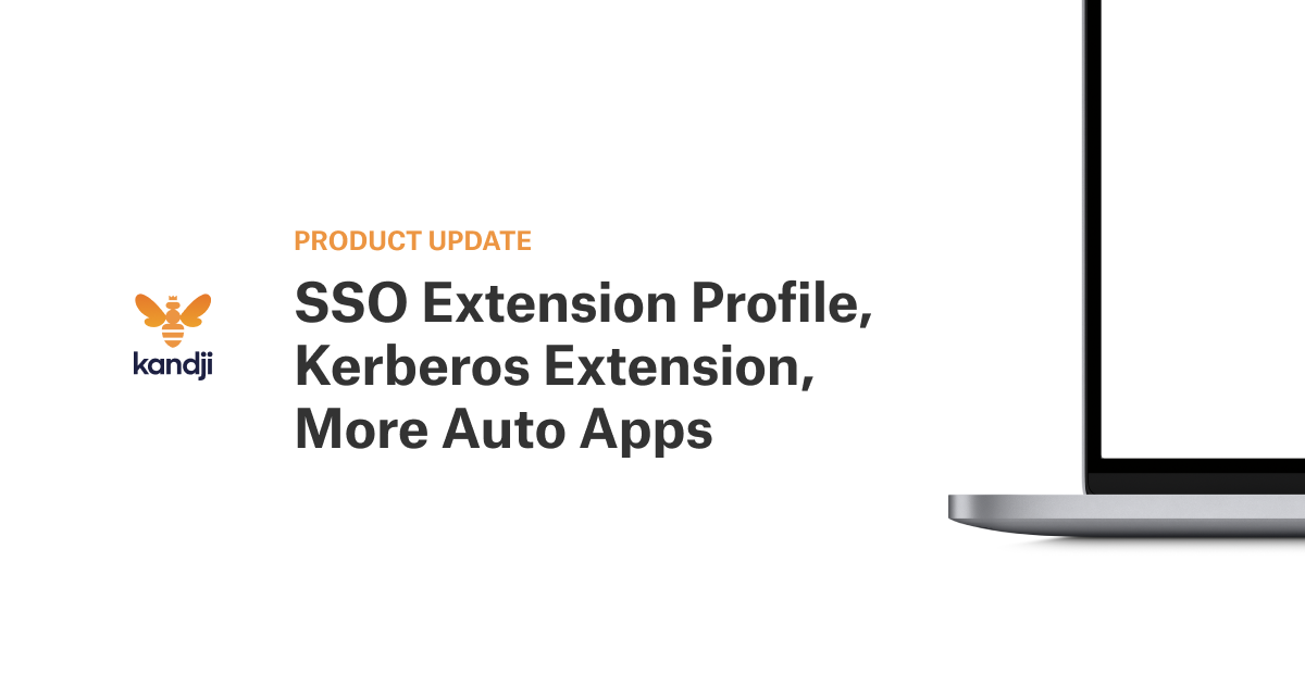 Product Update: SSO Extension Profile, Kerberos Extension, More Auto Apps